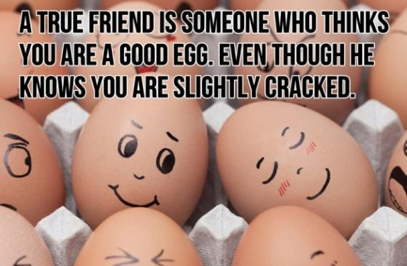 a-true-friend-is-someone-who-thinks-you-are-a-good-egg-friendship-quote